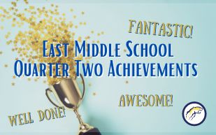 East Middle School Quarter Two Achievements (Outstanding Knights, Honor Roll, Increased GPA)
